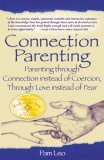 Connection Parenting: Parenting Through Connection Instead of Coercion, Through Love Instead of Fear