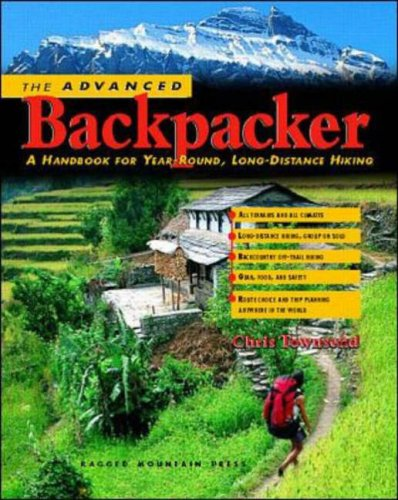 The Advanced Backpacker: A Handbook of Year Round, Long-Distance Hiking