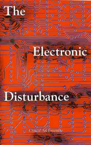 Electronic Disturbance, The by Critical Art Ensemble