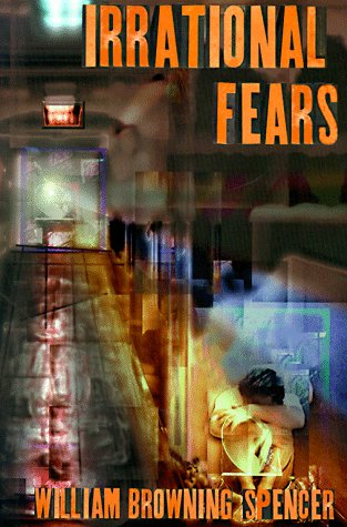 Irrational Fears by William Browning Spencer