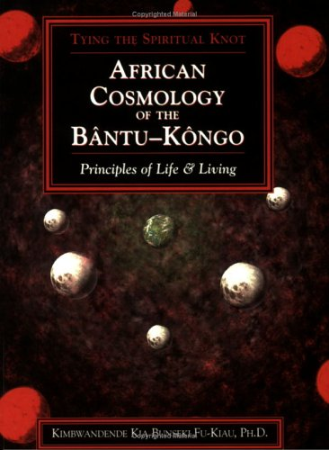 African Cosmology of the Bantu-Kongo by Kimbwandende Kia Fu-Kiau Bu...