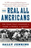 The Real All Americans: The Team That Changed a Game, a People, a Nation