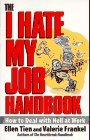 The I Hate My Job Handbook: How to Deal with Hell at Work