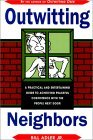 Outwitting Neighbors: A Practical and Entertaining Guide to Achieving Peaceful Coexistence with the People Next Door