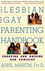 Lesbian and Gay Parenting Handbook: Creating and Raising Our Families