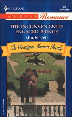 The Inconveniently Engaged Prince (Harlequin American Romance... by Mindy Neff