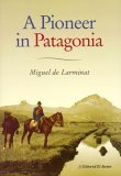 A Pioneer In Patagonia: The Remarkable Life Of Santiago de Larminat