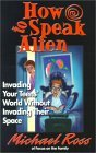 How to Speak Alien: Invading Your Teens' World Without Invading Their Space
