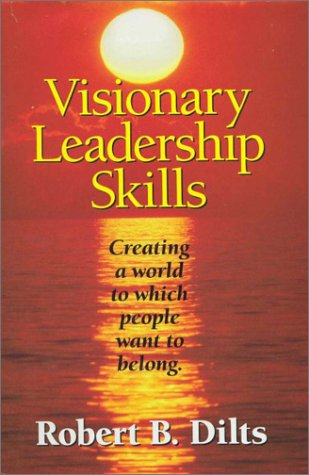 Visionary Leadership Skills: Creating a World to Which People Want to Belong