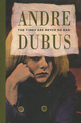 Times are Never So Bad by Andre Dubus