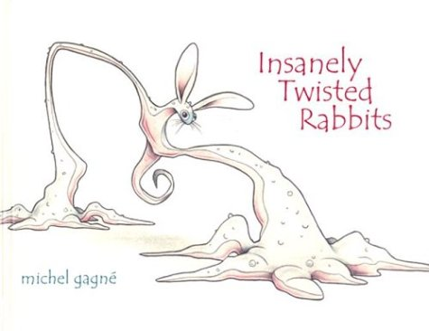 Insanely Twisted Rabbits by Michel Gagné