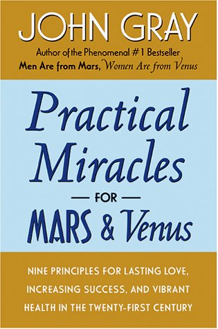 Practical Miracles for Mars and Venus by John  Gray