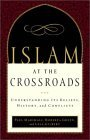 Islam at the Crossroads: Understanding Its Beliefs, History, and Conflicts