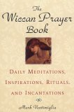 The Wiccan Prayer Book: Daily Meditations, Inspirations, Rituals, and Incantations