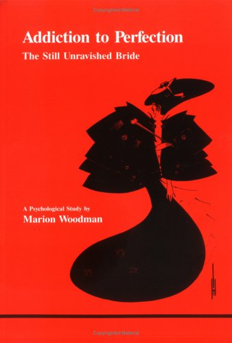 Addiction to Perfection: The Still Unravished Bride: A Psychological Study (Studies in Jungian Psychology by Jungian Analysts, 12)