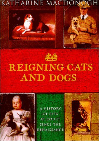 Reigning Cats and Dogs by Katharine MacDonogh