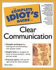 The Complete Idiot's Guide to Clear Communication
