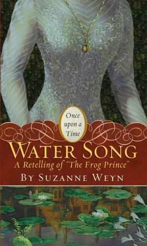 "Water Song: A Retelling of ""The Frog Prince"" (Once Upon a Time Fairytales)"