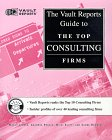 Top Consulting Firms: The Vault.com Career Guide to the Top Consulting Firms (Vault Reports)