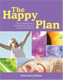 The Happy Plan: The Complete Diet and Lifestyle Plan for Natural Happiness