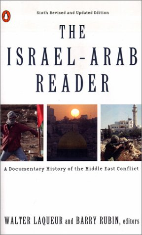 The Israel-Arab Reader: A Documentary History of the Middle East Conflict (Sixth Revised and Updated Edition)