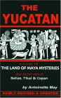 The Yucatan: A Guide to the Land of Maya Mysteries Plus Sacred Sites at Belize, Tikal & Copan