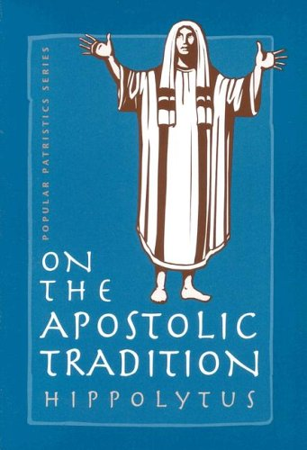 On the Apostolic Tradition by Hippolytus
