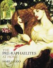 The Pre-Raphaelites at Home by Pamela Todd