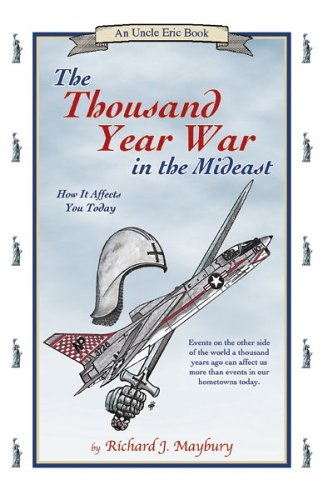 The Thousand Year War in the Mideast: How It Affects You Today (An Uncle Eric Book)