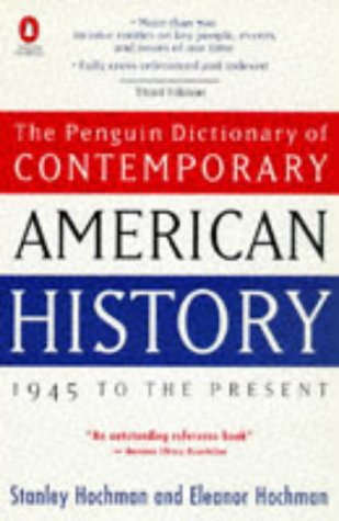 Dictionary of Contemporary American History, The Penguin: 1945 to the Present