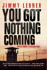 You Got Nothing Coming by Jimmy Lerner