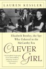 Clever Girl: Elizabeth Bentley, the Spy Who Ushered in the McCarthy Era
