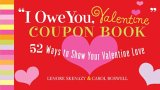 """I Owe You, Valentine"" Coupon Book: 52 Ways to Show Your Valentine Love"