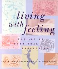 Living with Feeling: The Art of Emotional Expression