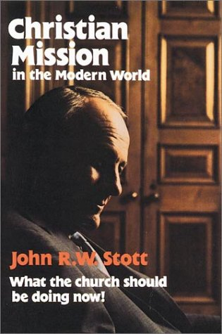 Christian Mission in the Modern World by John R.W. Stott