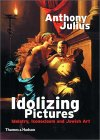 Idolizing Pictures: Idolatry, Iconoclasm, and Jewish Art