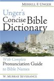 Unger's Concise Bible Dictionary: With Complete Pronunciation Guide to Bible Names