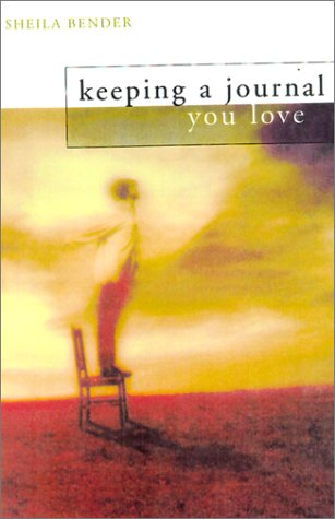 Keeping a Journal You Love by Sheila Bender