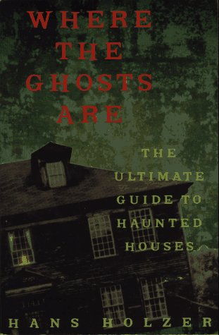 Where the Ghosts Are: Ultimate Guide to Haunted Houses