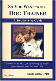 So You Want to Be a Dog Trainer: A Step-By-Step Guide
