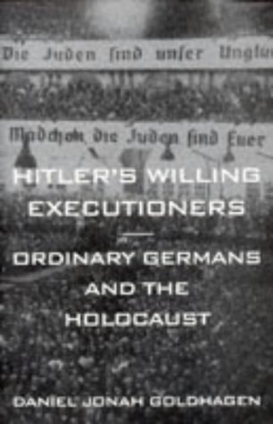hitlers willing executioners Professor goldhagen talked about his new book, [hitler's willing executioners: ordinary germans and the holocaust], which argues that many more german.