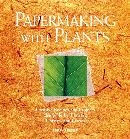 Papermaking with Plants by Helen Hiebert