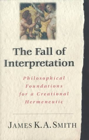 The Fall of the Interpretation: Philosophical Foundations for a Creational Hermeneutic