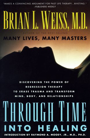 Through Time Into healing by Brian L. Weiss