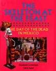 The Skeleton at the Feast: The Day of the Dead in Mexico