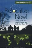 Relocalize Now!: Getting Ready for Climate Change and the End of Cheap Oil