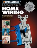 Black & Decker The Complete Guide to Home Wiring - 3rd Edition: Includes Information on Home Electronics & Wireless Technology