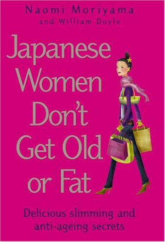 Japanese Women Don't Get Old Or Fat by Naomi Moriyama