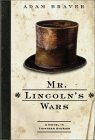 Mr. Lincoln's Wars by Adam Braver