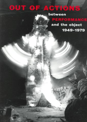 Out Of Actions: Between Performance And The Object, 1949  1979